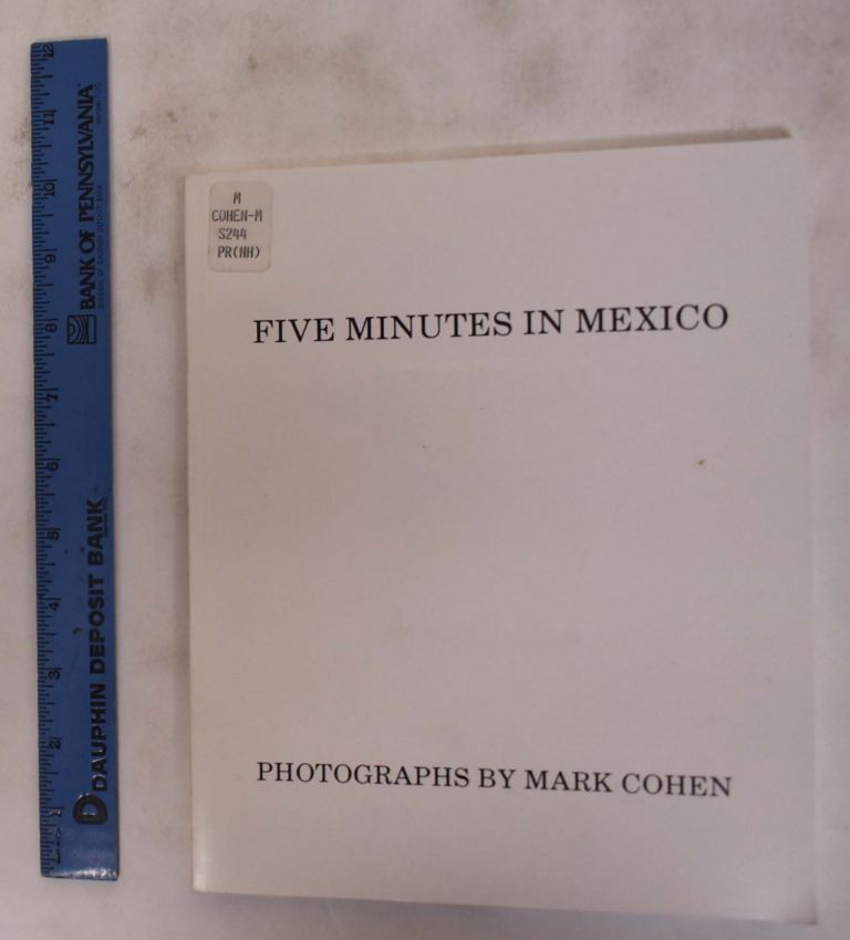 Five Minutes in Mexico: Photographs by Mark Cohen. Mark Cohen, Marvin Heiferman.