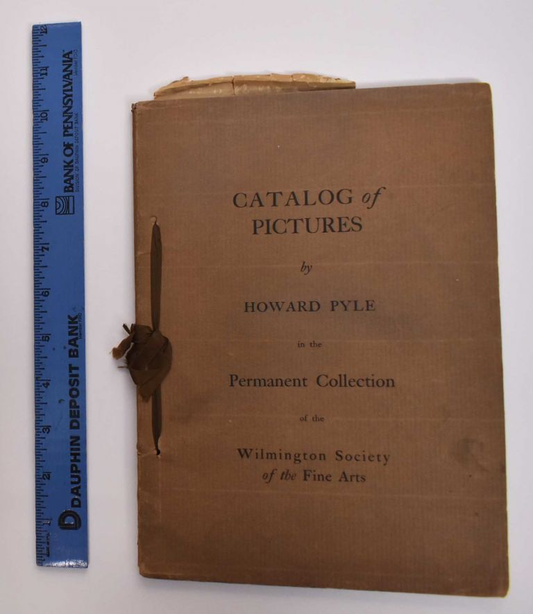 Catalog of pictures by Howard Pyle in the permanent collection of the Wilmington Society of the Fine Arts. Wilmington Society Of Fine Arts.