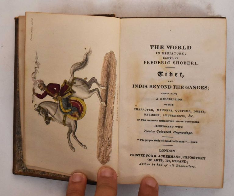 The world in miniature: Tibet and India beyond the Ganges. Frederic Shoberl, A L. Castellan.