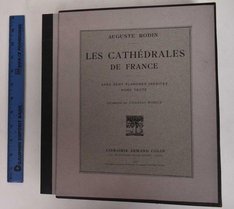 Les Cathedrales de France: avec cent planches inedites hors texte. Auguste Rodin, Charles Morice.