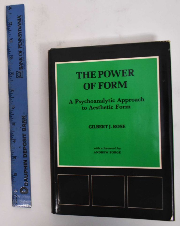 The Power of Form: A Psychoanalytic Approach to Aesthetic Form. Gilbert J. Rose, Andrew Forge.