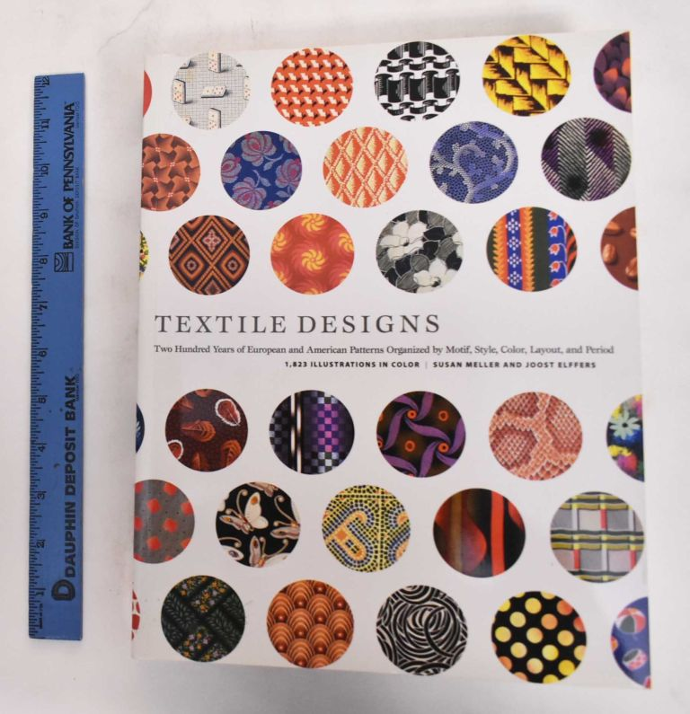 Textile Designs: Two Hundred Years of European and American Patterns Organized by Motif, Style, Color, Layout, and Period. Susan Meller, Joost Elffers, Ted Croner.