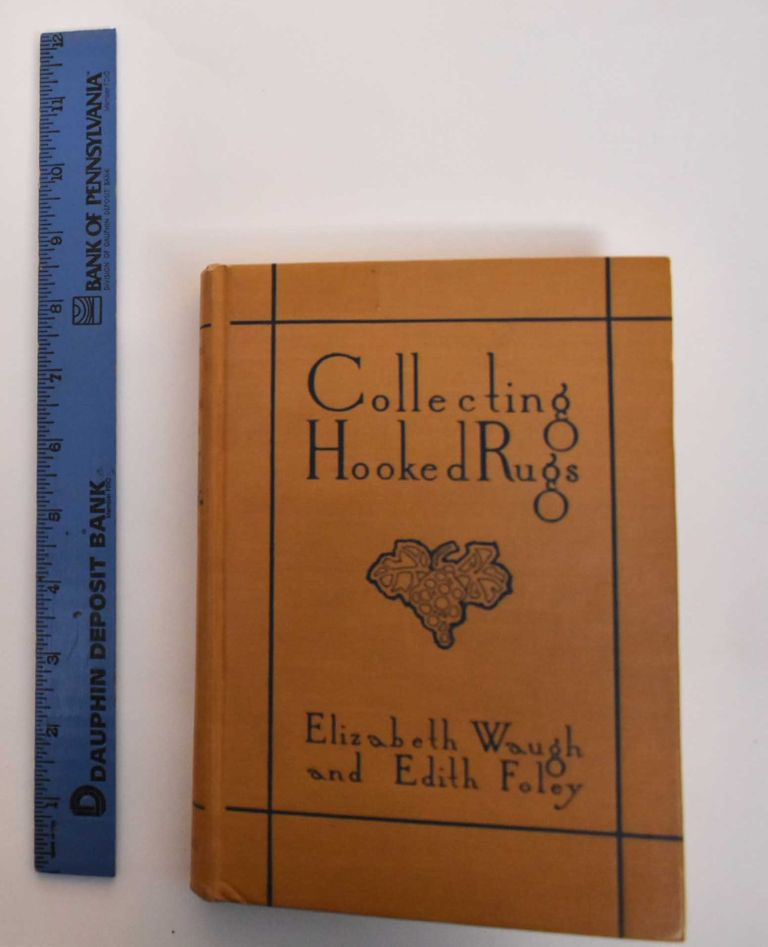 Collecting Hooked Rugs. Elizabeth Waugh, Edith Foley.