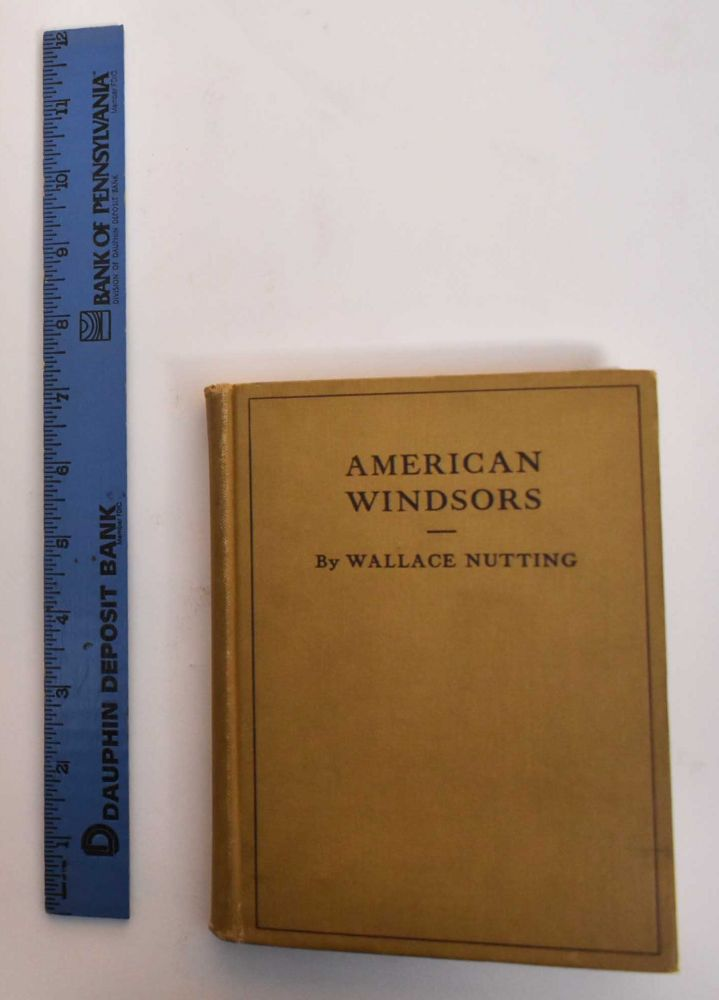 A Windsor Handbook: Comprising Illustrations & Descriptions of Windsor Furniture of all Periods Including Side Chairs, Arm Chairs, Comb-Backs, Writing Arm Windsors, Babies' High Backs, Babies' Low Chairs, Child's Chairs, also Settees, Love Seats, Stools & Tables. Wallace Nuttng.