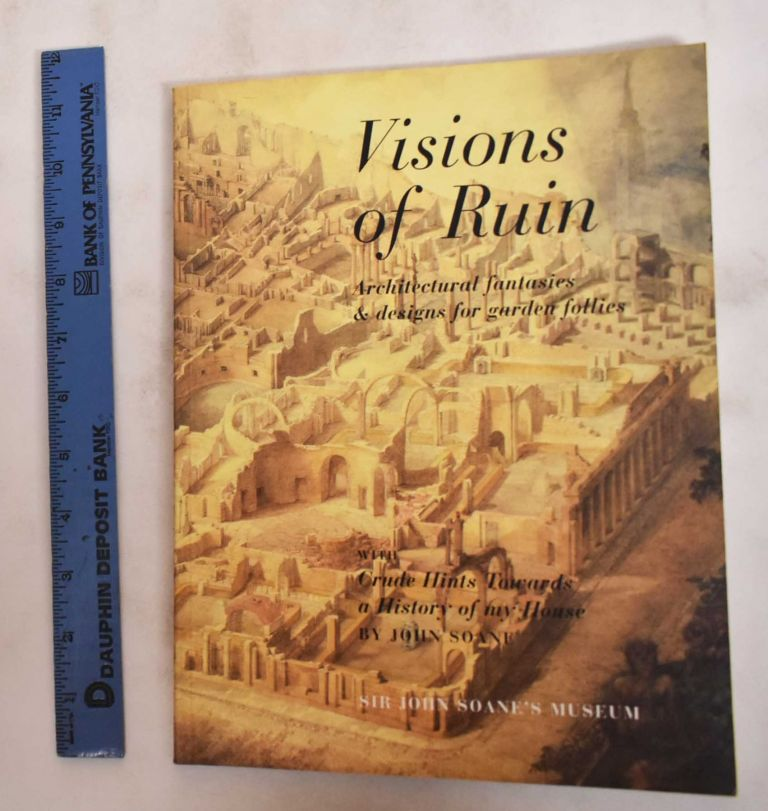 Visions Of Ruin: Architectural Fantasies And Designs For Garden Follies. David Watkin, Christopher Woodward.