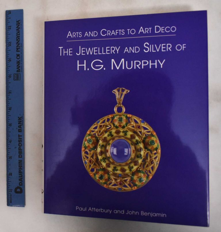 Arts And Crafts To Art Deco: The Jewellery And Silver Of H.G. Murphy. Paul Atterbury, John Benjamin.