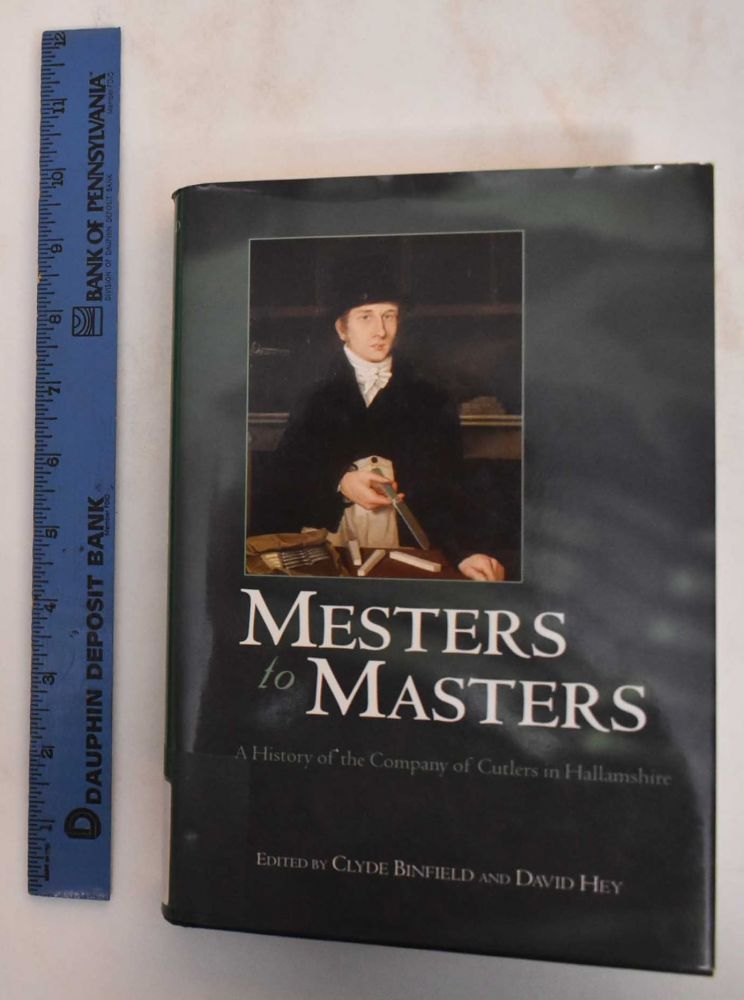 Mesters to Masters: a history of the Company of Cutlers in Hallamshire. Clyde Binfield, David Hey.