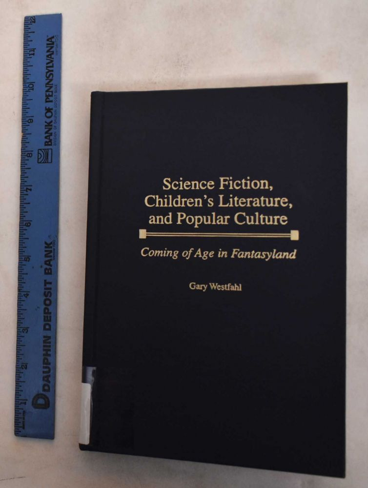Science Fiction, Children's Literature, and Popular Culture: Coming of Age in Fantasyland. Gary Westfahl.