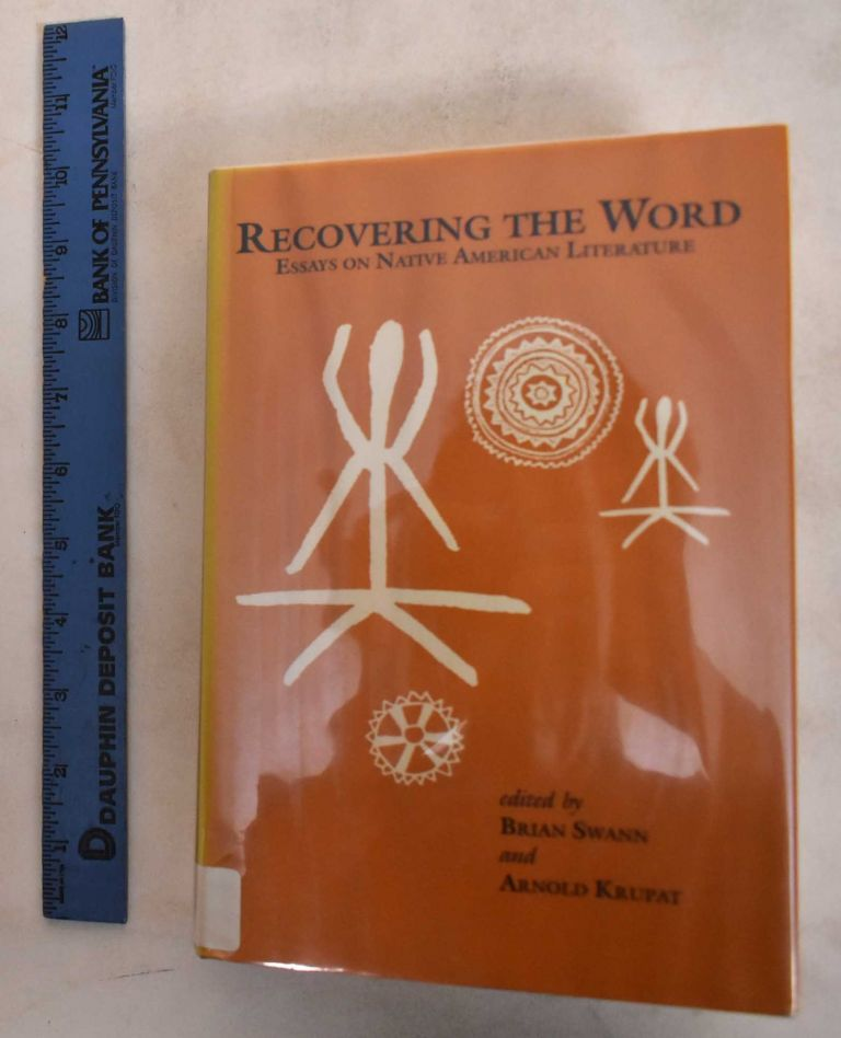 Recovering the word : Essays on native American literature. Brian Swann, Arnold Krupat.