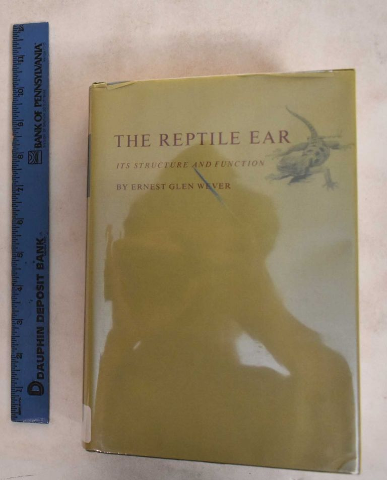 The Reptile Ear : Its structure and function. E. G. Wever.
