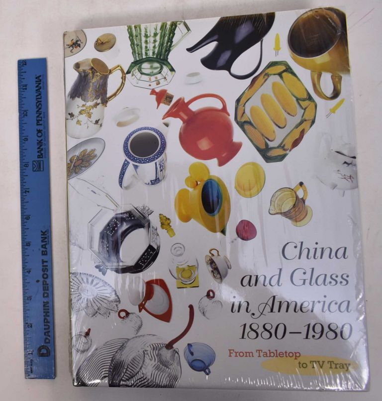 China and Glass in America 1880-1980: From Tabletop to TV Tray. Charles L. Venable, Stephen G. Harrison, Ellen P. Denker, Katherine C. Grier.