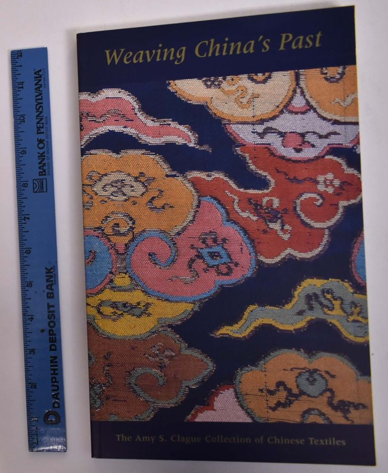 Weaving China's Past: The Amy S. Clague Collection of Chinese Textiles. Claudia Brown.