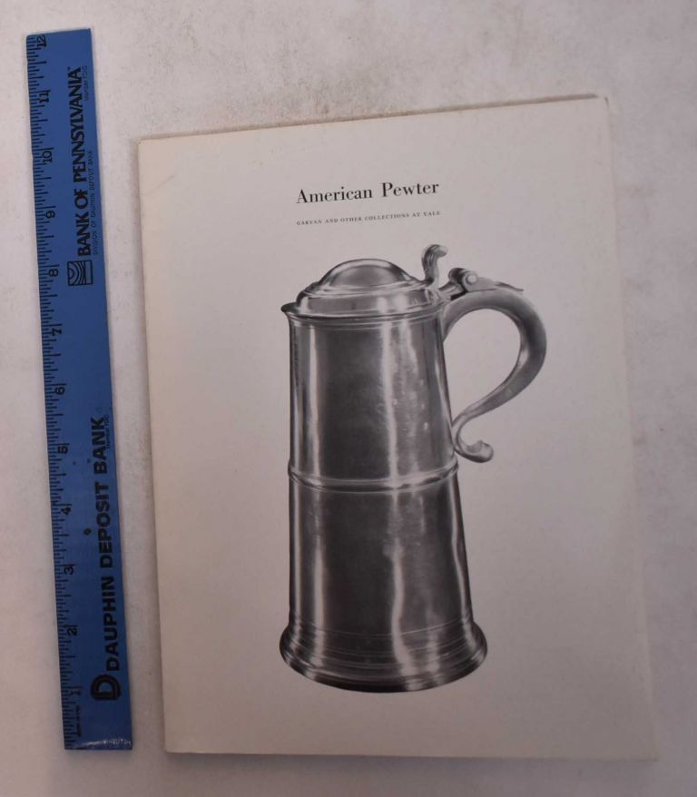 American Pewter: Garvan and other Collections at Yale. Graham Hood, introduction.