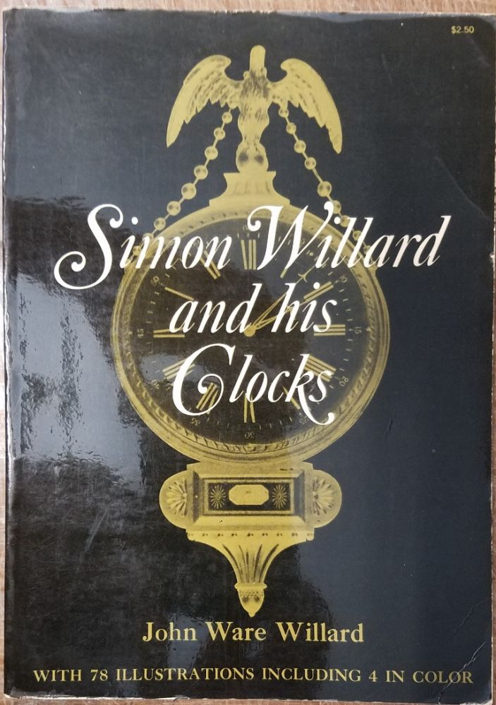 Simon Willard and His Clocks. John Ware Willard.