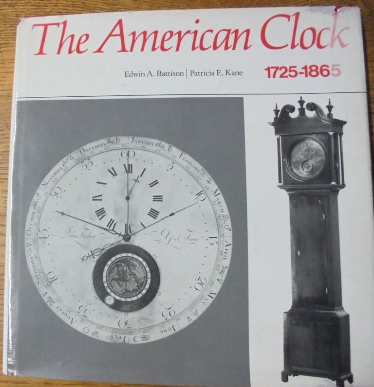 The American Clock, 1725-1865: The Mabel Brady Garvan and Other Collections at Yale University. Edwin Battison, Patricia E. Kane.