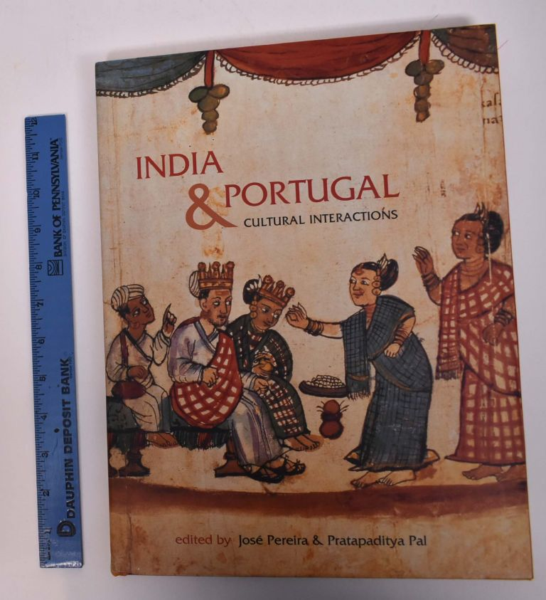 India and Portugal: Cultural Interactions. Jose Pereira, eds Pratapaditya Pal.