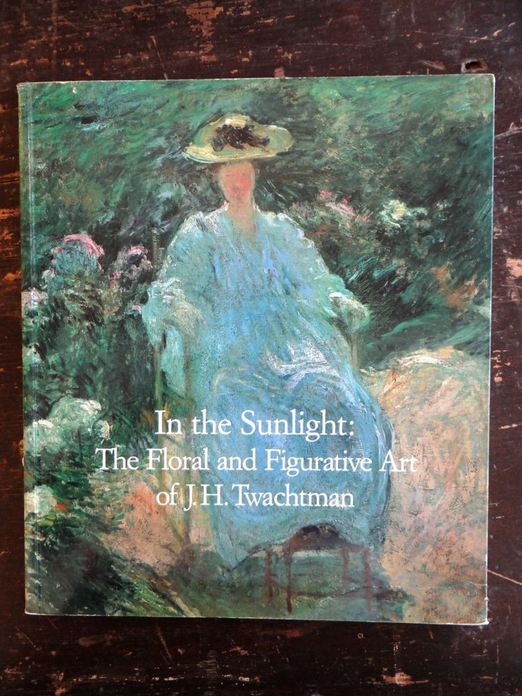 In The Sunlight: The Floral and Figurative Art of J.H. Twachtman. Lisa N. Peters.