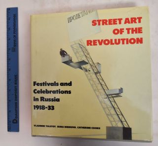 Street Art of The Revolution: Festivals and Celebrations in Russia 1918-33. Vladimir Tolstoy