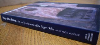 Ways of The Rivers: Arts and Environment of The Niger Delta