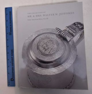 The Collection of Mr. & Mrs. Walter M. Jeffords: Early American Silver (Volume 3 of the auction...