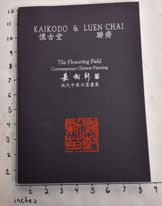 Kaikodo & Luen Chai, VI: The Flowering Field: Contemporary Chinese Painting. Arnold Chang Kao...