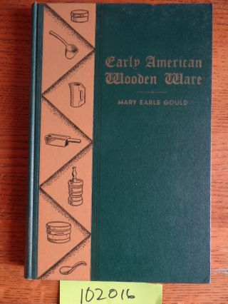 Early American Wooden Ware & Other Kitchen Utensils. Mary Earle Gould