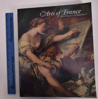 The Arts of France from Francois Ier to Napoleon Ier: A Centennial Celebration of Wildenstein's...