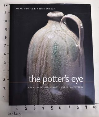 The Potter's Eye: Art and Tradition in North Carolina Pottery. Mark Hewitt, Nancy Sweezy