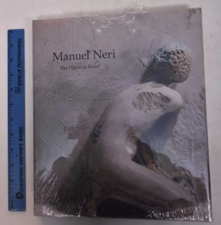 Manuel Neri: The Figure In Relief. Bruce Nixon, Maxwell L. Anderson