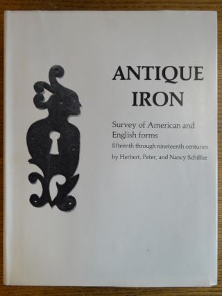 Antique Iron: Survey of American and English Forms, Fifteenth through Nineteenth Centuries. Peter...