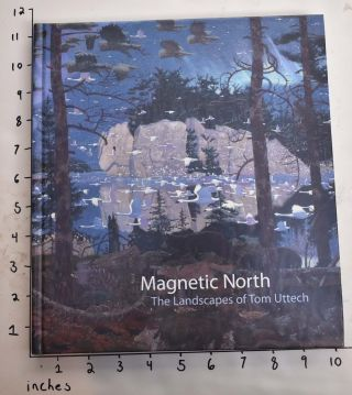 Magnetic North: The Landscapes of Tom Uttech. Margaret Andera, an, Lucy R. Lippard