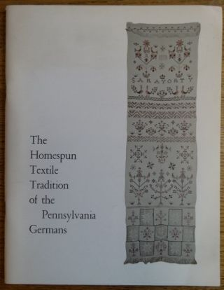 The Homespun Textile Tradition of the Pennsylvania Germans: An exhibit of the work of spinners,...