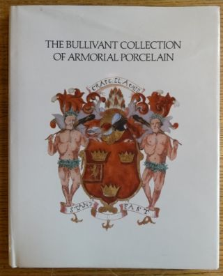 The Bullivant Collection of Armorial Porcelain Offered by Direction of the Executors of the Late...