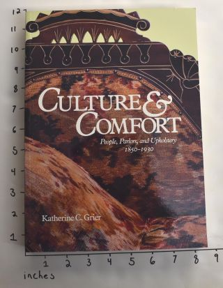 Culture & Comfort: People, Parlors, and Upholstery, 1850-1930. Katherine C. Grier