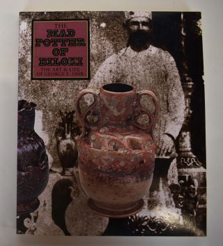The Mad Potter of Biloxi: The Art & Life of George E. Ohr. Garth Clark, Robert A. Ellison Jr.,...