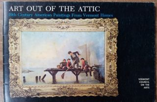 Art Out of the Attic: An Exhibition of 19th Century American Paintings From Vermont Homes