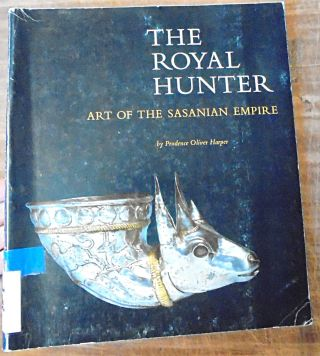 The Royal Hunter: Art of the Sasanian Empire. Prudence Olive Harper