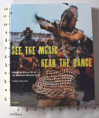 See the Music, Hear the Dance: Rethinking African Art at The Baltimore Museum of Art. Frederick...