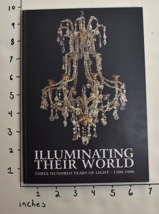 Illuminating Their World: Three Hundred Years of Light, 1500-1800. Helen Costantino Fioratti