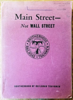 Main Street, Not Wall Street: A Reply to the Railroads' Demands for a Wage Reduction - 1938