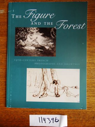 The Figure and the Forest: 19th-Century French Photographs and Drawings. Carol Nigro