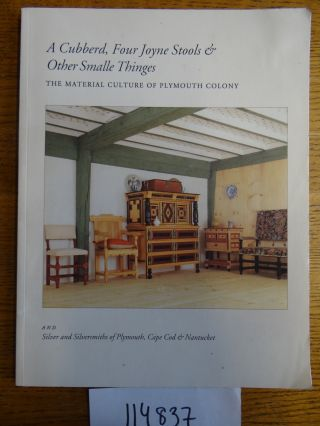 A Cubberd, Four Joyne Stools & Other Smalle Thinges: The Material Culture of Plymouth Colony and...