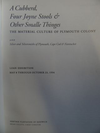 A Cubberd, Four Joyne Stools & Other Smalle Thinges: The Material Culture of Plymouth Colony and Silver and Silversmiths of Plymouth, Cape Cod and Nantucket