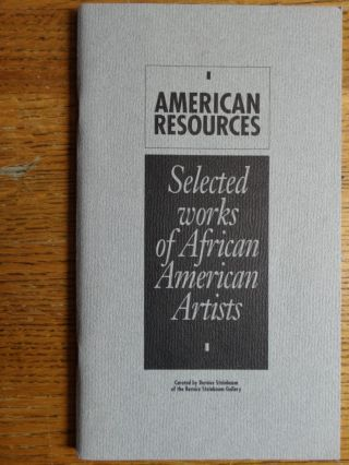 American Resources: Selected works of African American Artists. Bernice Steinbaum, curator