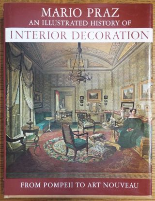 An Illustrated History of Interior Decoration from Pompeii to Art Nouveau. Mario Praz