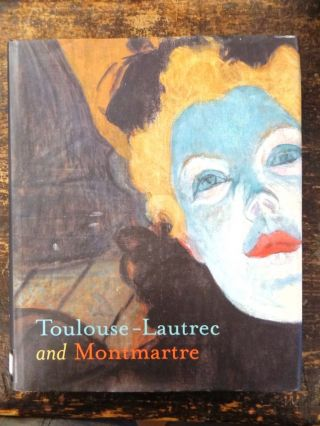 Toulouse-Lautrec and Montmarte. Richard Thomson, Phillip Dennis Cate, Mary Weaver Chapin