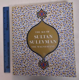 The Age of Sultan Suleyman the Magnificent. Esin Atil.