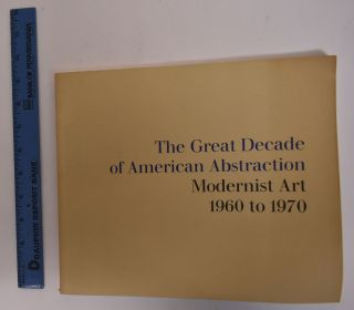The Great Decade of American Abstraction: Modernist Art 1960 to 1970. E. A. Jr Carmean