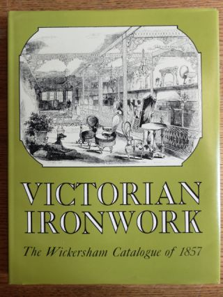 Victorian Ironwork: A Catalogue by J.B. Wickersham. Margot Gayle, intro