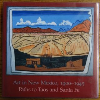 Art in New Mexico 1900-1945: Paths to Taos and Santa Fe. Charles C. Eldredge, William H....